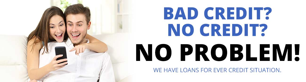 Bad Credit? No Credit? No Problem!